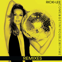 Come & Get In Trouble With Me — Ricki-Lee