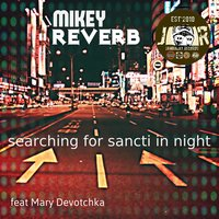 Searching for Sancti in Night — Mikey Reverb