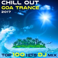 Chill Out Goa Trance 2017 Top 100 Hits DJ Mix — сборник