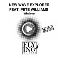 Whatever — Pete Williams, New Wave Explorer