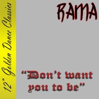 Don't Want You to Be — Rama