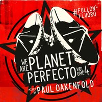 We Are Planet Perfecto, Vol. 4 - #FullOnFluoro — Paul Oakenfold