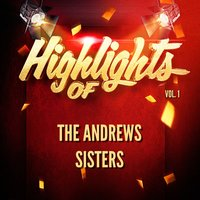 Highlights of The Andrews Sisters, Vol. 1 — The Andrews Sisters