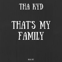 That's My Family — Tha Kyd