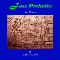 Jazz Preludes for Piano — Lee McClure