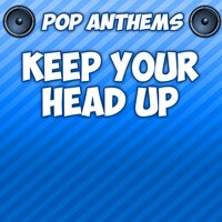 Keep Your Head Up — Pop Anthems