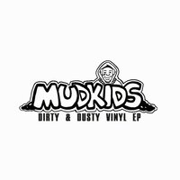 Dirty & Dusty Vinyl EP — M.U.D.K.I.D.S.