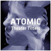 Theater Tilters Vol. 1 — Atomic