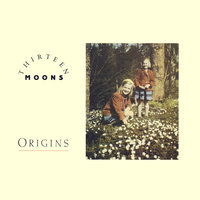 Origins — Thirteen Moons