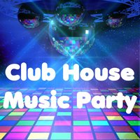 Club House Music Party — сборник