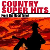 Country Super Hits From The Good Times — G.B. Grayson, Kelly Harrell, Jimmie Rodgers, B.F. Shelton, Alfred Karnes
