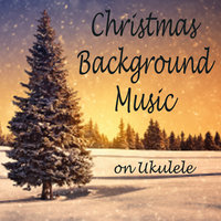 Christmas Background Music on Ukulele — Matt Carlson