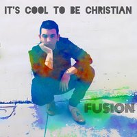 It's Cool to Be Christian — Fusion