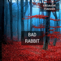 Bad Rabbit — Kikeakathe Punisher