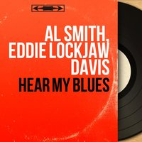 Hear My Blues — Al Smith, Eddie Lockjaw Davis, Al Smith, Eddie Lockjaw Davis