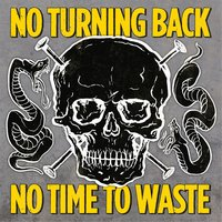 No Time to Waste — No Turning Back