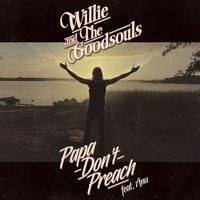 Papa Don't Preach — Anu, Willie and the Goodsouls