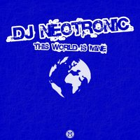 This World Is Mine — Dj Neotronic