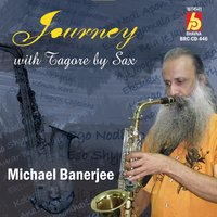 Journey with Tagore by Sax — Michael Banerjee