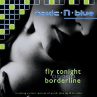 Fly Tonight / Borderline — Toxic N Blue