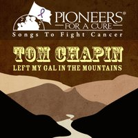 Pioneers for a Cure - Left My Gal in the Mountains — Tom Chapin