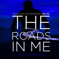 Objects in This Rearview, Vol 02: The Roads in Me — Travis Montez