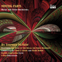 McNeff: Moving Parts, Music for Wind Orchestra — Mark Heron, The Band of the Royal Air Force Regiment, Chris I'Anson