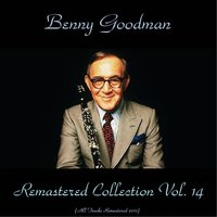 Remastered Collection, Vol. 14 — Benny Goodman, Peggy Lee / Vido Musso / Cootie Williams / Jimmy Maxwell/ Bernie Previn / Mel Powell / Lou McGarity / Al Davis