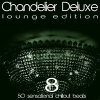 Chandelier Deluxe, Vol. 8 (Sensational Chillout Beats) — сборник