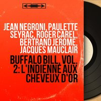 Buffalo Bill, Vol. 2: L'indienne aux cheveux d'or — Jean Negroni, Paulette Seyrac, Roger Carel, Bertrand Jérome, Jacques Mauclair