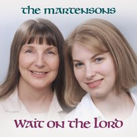 Wait on the Lord — The Martensons