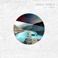 Life-Changer — Andrew Kennedy