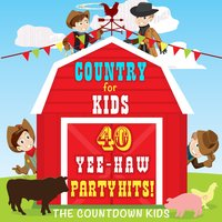 Country for Kids - 40 Yee-Haw Party Hits! — The Countdown Kids