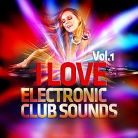 I Love Electronic Club Sounds Vol. 1 — сборник