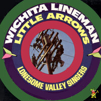 Witchita Lineman / Little Arrows — The Lonesome Valley Singers