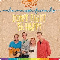 Don't Fight Be Happy — Adma Music Friends