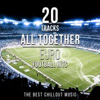 20 Tracks - All Together: Euro Football Hits (The Best Chillout Music) — Dj. Juliano BGM
