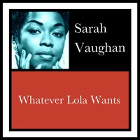 Whatever Lola Wants — Sarah Vaughan
