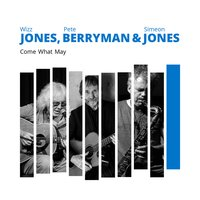 Come What May — Pete Berryman, Wizz Jones, Wizz Jones, Pete Berryman & Simeon Jones, Simeon Jones
