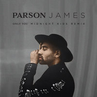 Only You — Parson James, Midnight Kids