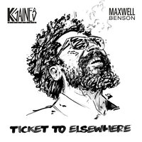 Ticket To Elsewhere — K. Gaines, Maxwell Benson, Ticket To Elsewhere