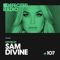 Defected Radio Episode 107 (hosted by Sam Divine) — Defected Radio