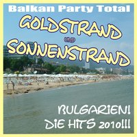 Balkan Party Total! Goldstrand und Sonnenstrand Bulgarien! Die Hits 2010! — сборник