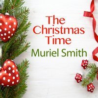 The Christmas Time — Muriel Smith