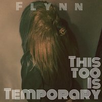 This Too Is Temporary — Flynn