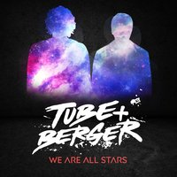 We Are All Stars — Tube & Berger