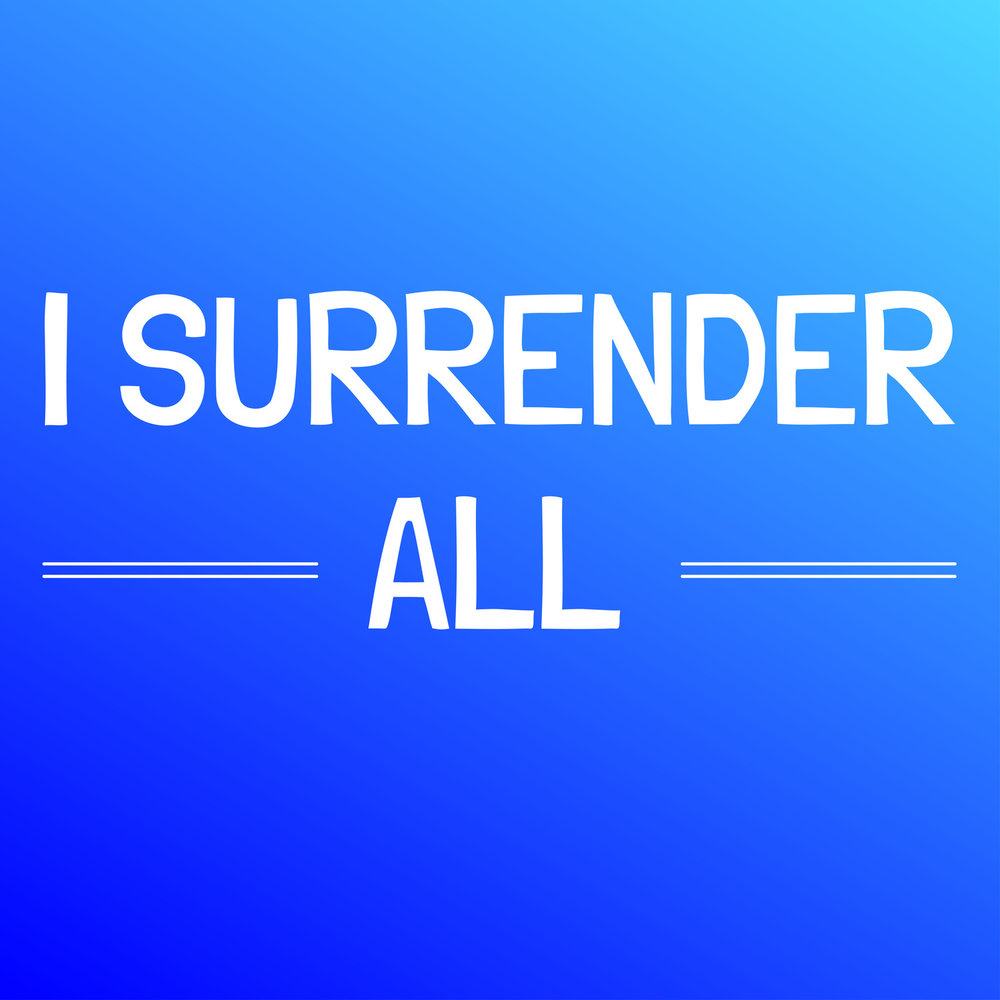 i surrender all All to jesus i surrender all to him i freely give i will ever love and trust him, in his presence daily live i surrender all, i surrender all all to thee, my blessed savior, i surrender all.