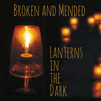 Lanterns in the Dark — Broken and Mended