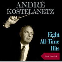 Eight All-Time Hits — Andre Kostelanetz & His Orchestra, Andre Kostelantz & His Orchestra