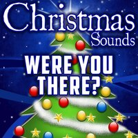 Were You There? (Intro) — Christmas Sounds